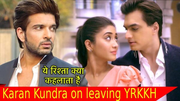 Karan Kundra on leaving YRKKH