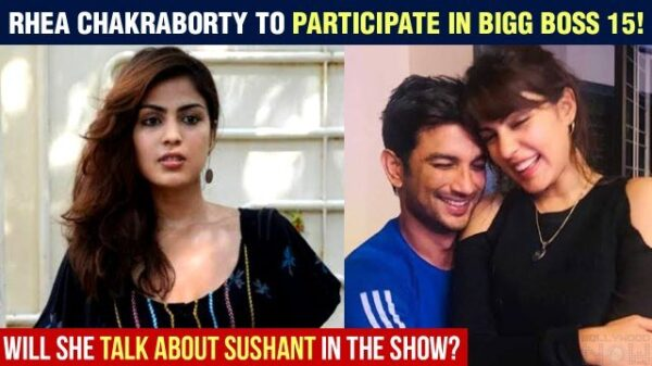 Bigg Boss 15: Sushant Singh Rajput's ex-girlfriend Rhea Chakraborty to participate in BB 15? Here are the details